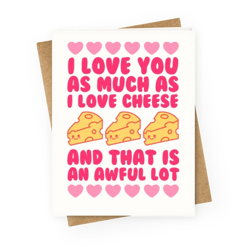 I love you almost as much as i love cheese and that is an awful lot i love you almost as much as i love cheese and that is an awful lot greeting card m4hsunfo