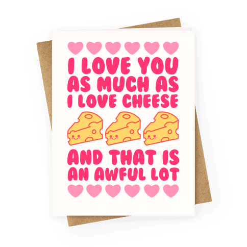 I Love You Almost As Much As I Love Cheese And That Is An Awful Lot Greeting Card
