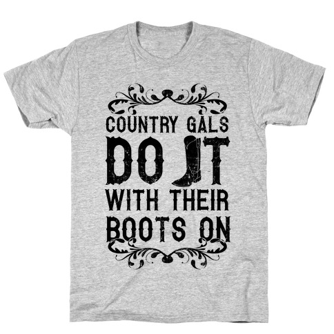 Country Gals Do It With Their Boots On T-Shirt