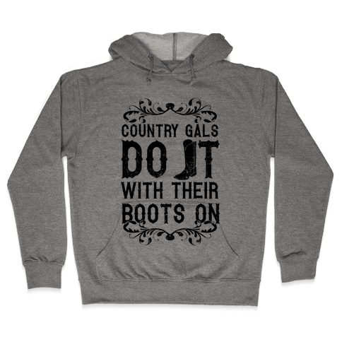 Country Gals Do It With Their Boots On Hooded Sweatshirt