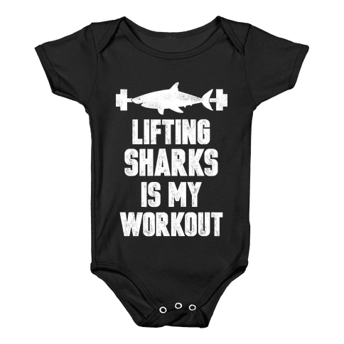 Lifting Sharks is my Workout Baby Onesy