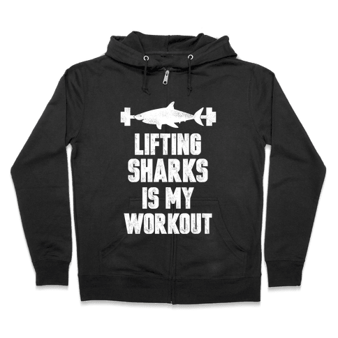 Lifting Sharks is my Workout Zip Hoodie