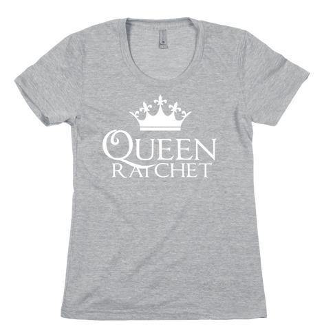 Queen Ratchet Womens T-Shirt