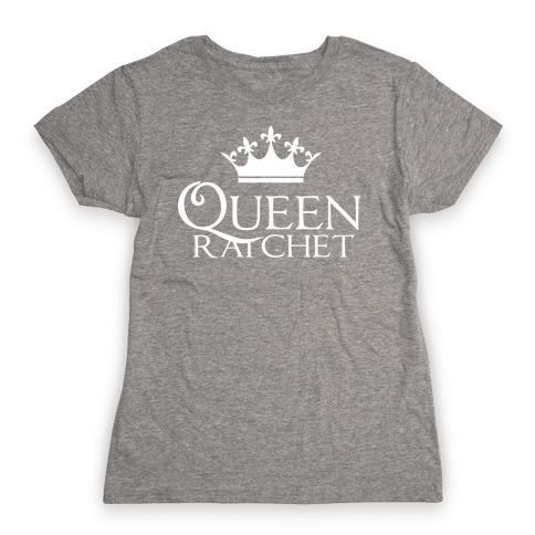 Queen Ratchet Womens T-Shirt