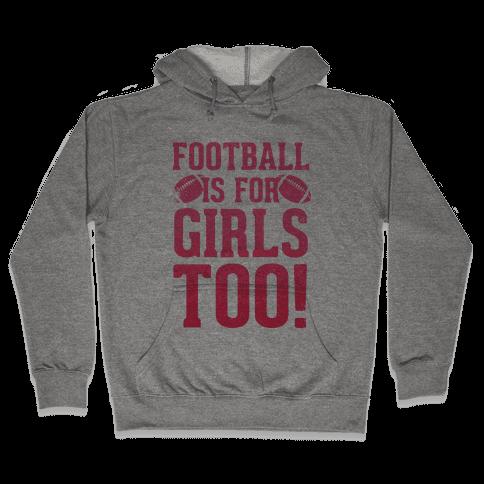 Football Is For Girls Too! (Pink) Hooded Sweatshirt