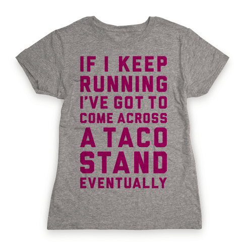 Running To A Taco Stand Womens T-Shirt