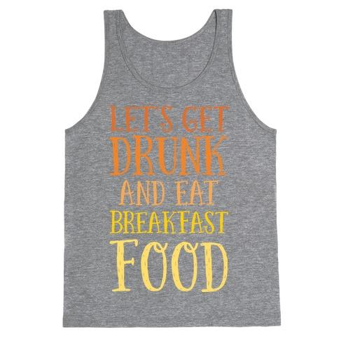 Let's Get Drunk And Eat Breakfast Food Tank Top