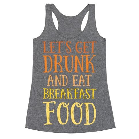 Let's Get Drunk And Eat Breakfast Food Racerback Tank Top