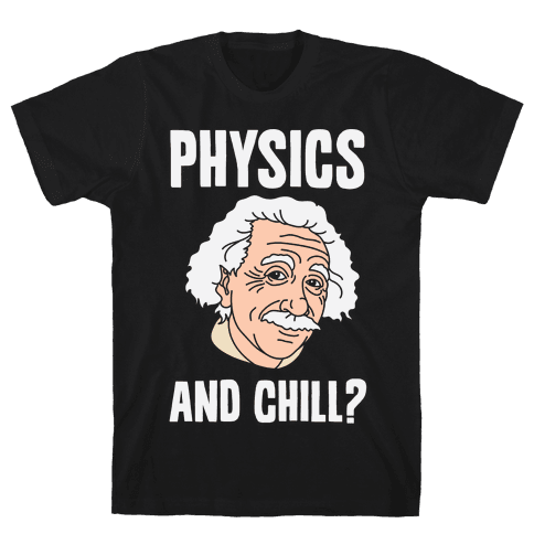 Physics And Chill? Mens T-Shirt
