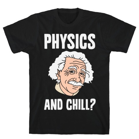 Physics And Chill? T-Shirt