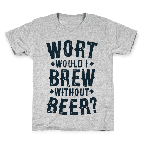 Wort Would I Brew Without Beer? Kids T-Shirt
