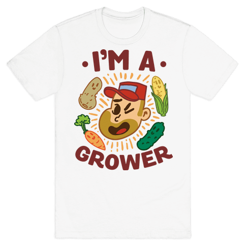 I'm a Grower Mens T-Shirt