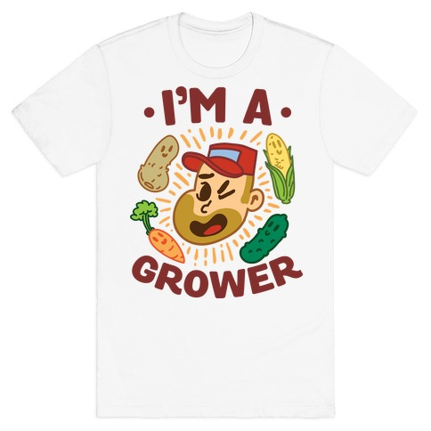 I'm a Grower T-Shirt