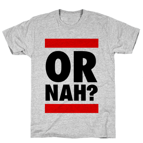 Or Nah? (Run DMC parody) Mens T-Shirt