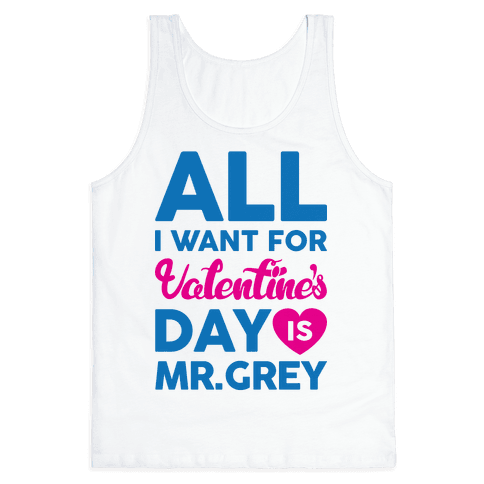All I Want For Valentine's Day Is Mr. Grey Tank Top