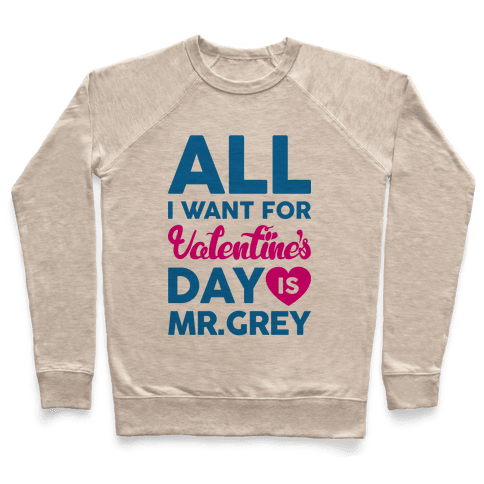 All I Want For Valentine's Day Is Mr. Grey Pullover