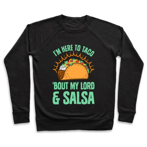 I'm Here To Taco 'Bout My Lord and Salsa Pullover
