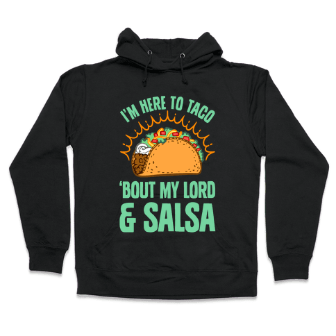 I'm Here To Taco 'Bout My Lord and Salsa Hooded Sweatshirt