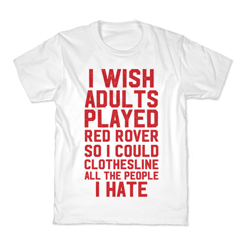 I Wish Adults Played Red Rover Kids T-Shirt