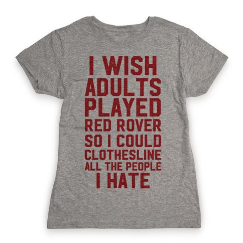 I Wish Adults Played Red Rover Womens T-Shirt