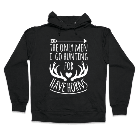 The Only Men I Go Hunting For Have Horns Hooded Sweatshirt