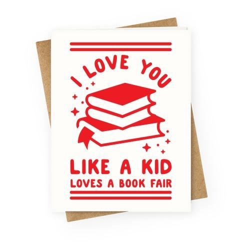 I Love You Like A Kid Loves Book Fair Greeting Card