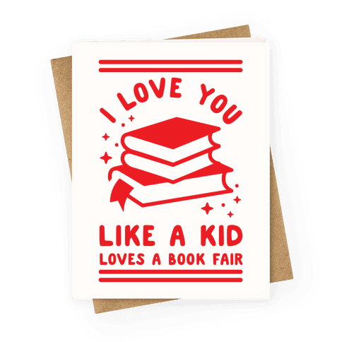 I Love You Like A Kid Loves Book Fair Greeting Card