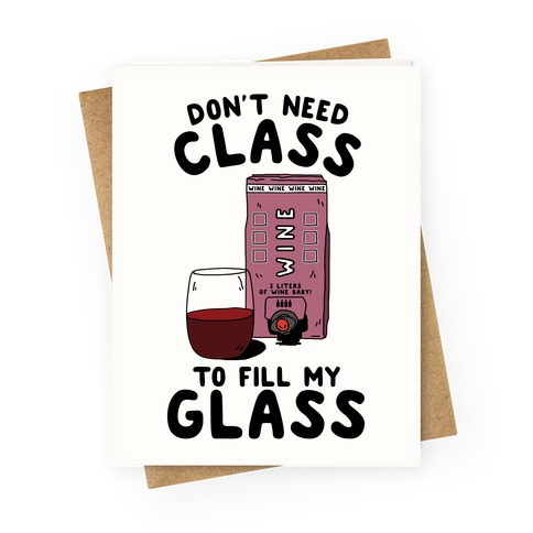 Don't Need Class to Fill My Glass Box Wine Greeting Card
