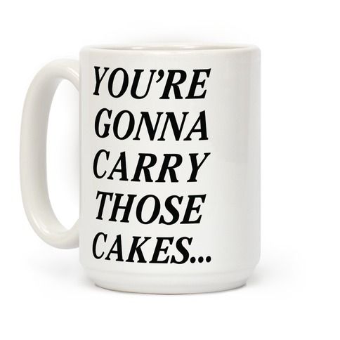 You're Gonna Carry Those Cakes Coffee Mug