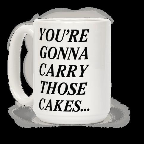 You're Gonna Carry Those Cakes Coffee Mug