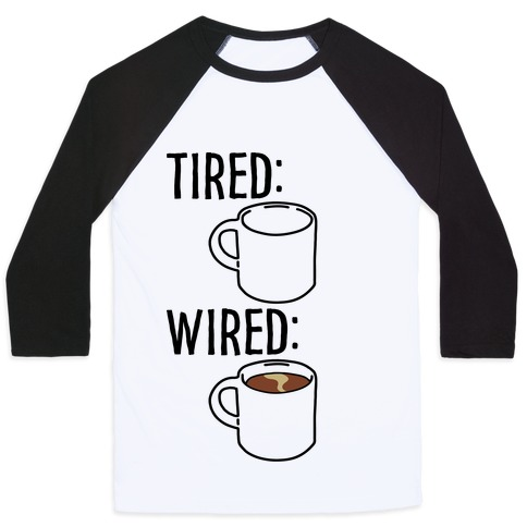 Tired and Wired Coffee Parody Baseball Tee