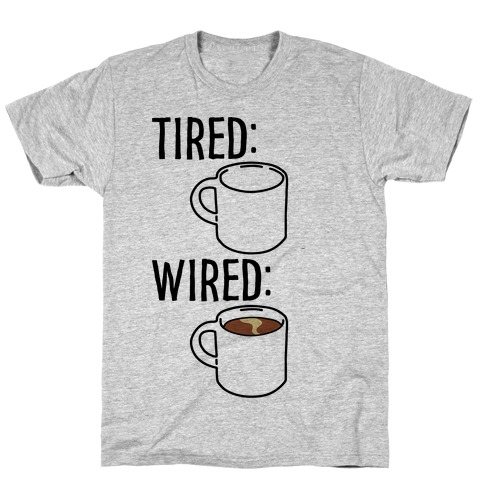 Tired and Wired Coffee Parody T-Shirt