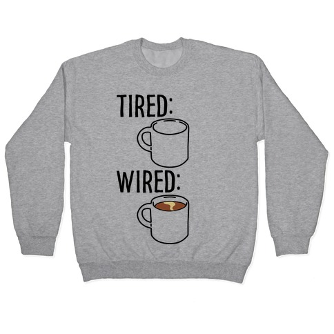 Tired and Wired Coffee Parody Pullover