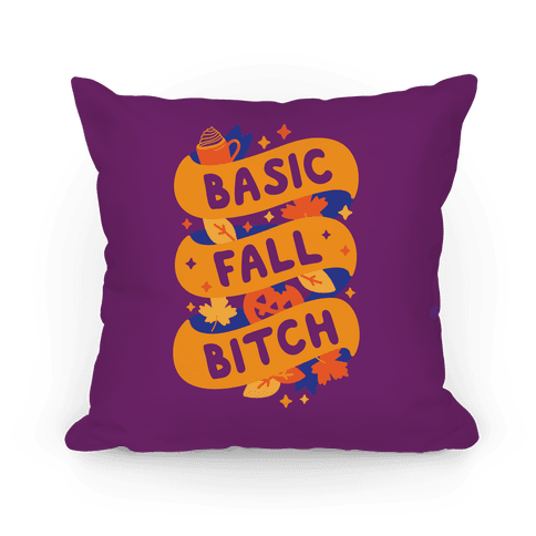 Basic Fall Bitch Pillow