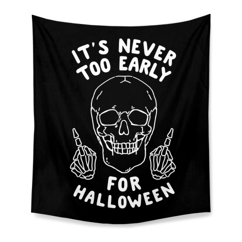 It's Never Too Early For Halloween Tapestry
