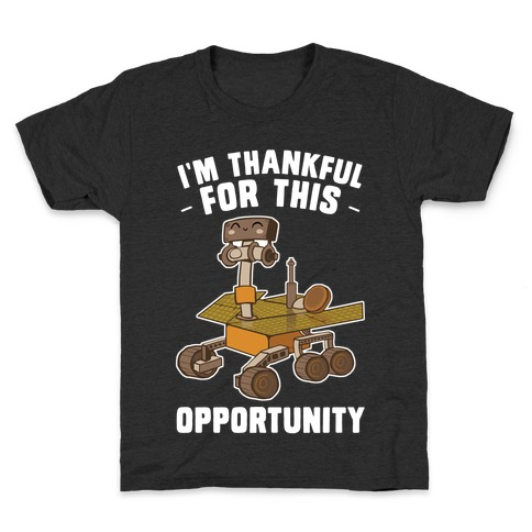 I'm Thankful For this OPPORTUNITY! Kids T-Shirt