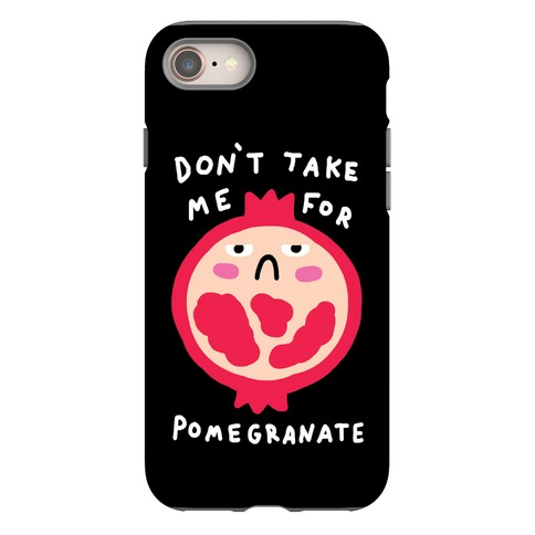 Don't Take Me For Pomegranate Phone Case