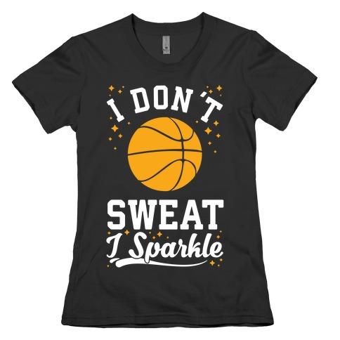I Don't Sweat I Sparkle Basketball Womens T-Shirt