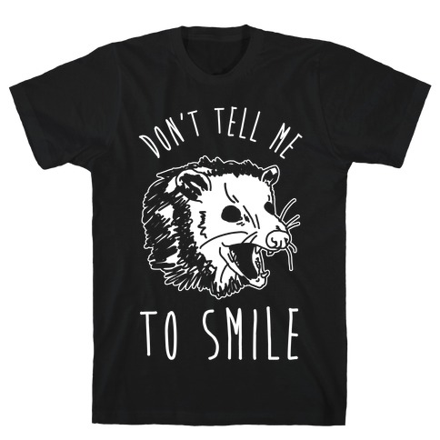 Don't Tell Me to Smile Screaming Opossum T-Shirt