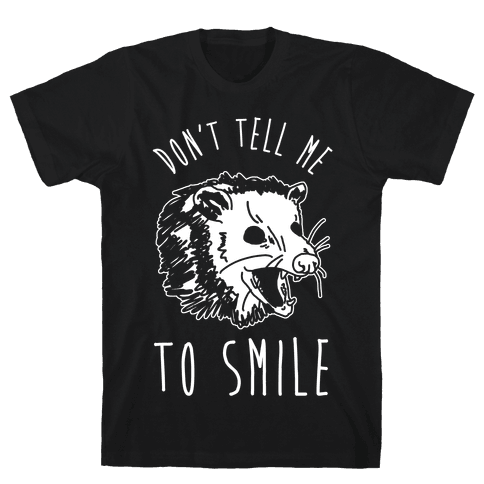 Don't Tell Me to Smile Screaming Opossum Mens/Unisex T-Shirt