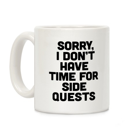 Sorry, I Don't Have Time for Sidequests Coffee Mug