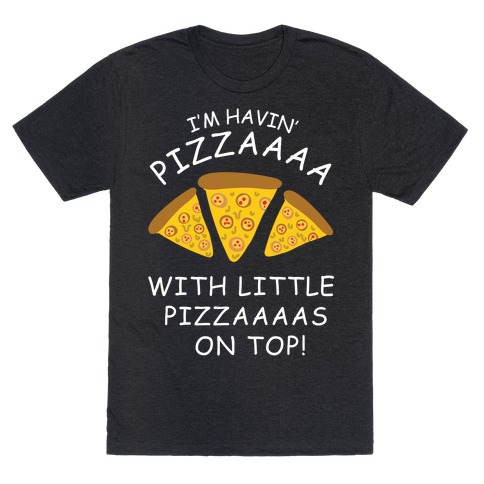 I'm Havin' Pizzaaaa With Little Pizzaaaas On Top Trump Mens T-Shirt