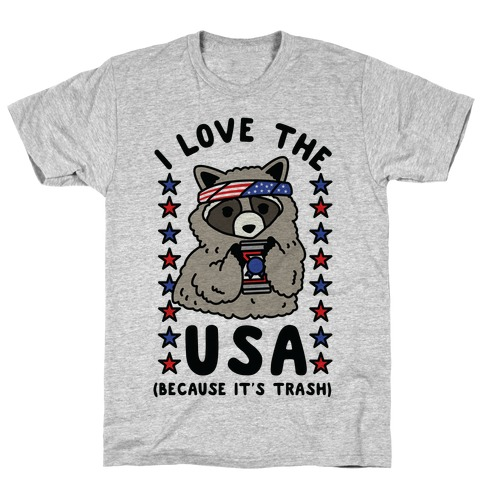 I Love USA Because It's Trash Racoon T-Shirt