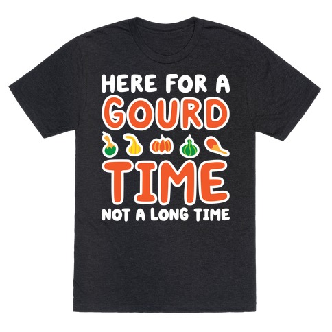 Here For A Gourd Time Not A Long Time T-Shirt