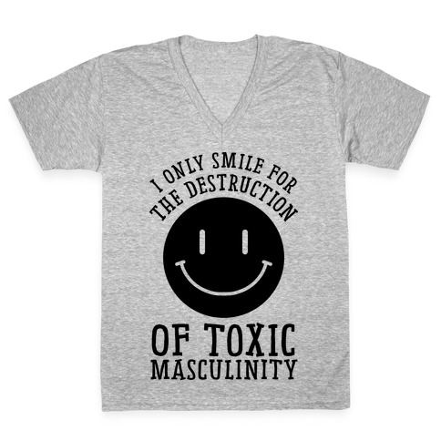 I Only Smile For The Destruction Of Toxic Masculinity V-Neck Tee Shirt