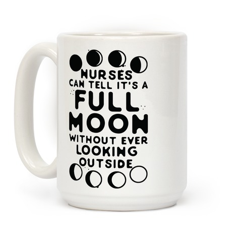 Nurses Can Tell It's a Full Moon Without Ever Looking Outside Coffee Mug