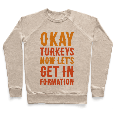 Okay Turkeys Now Let's Get In Formation Parody Pullover