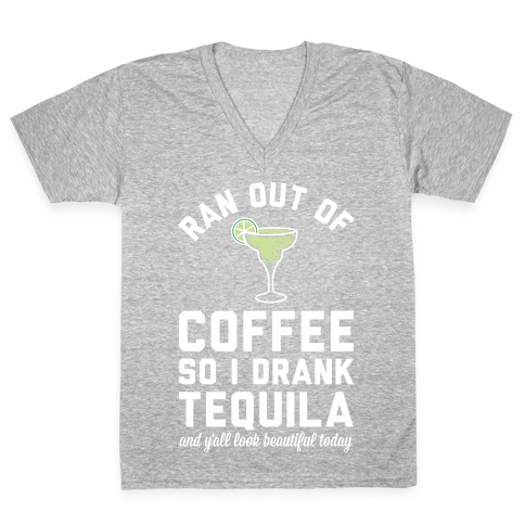 Ran out of Coffee so I Drank Tequila and Y'all Look Beautiful Today V-Neck Tee Shirt