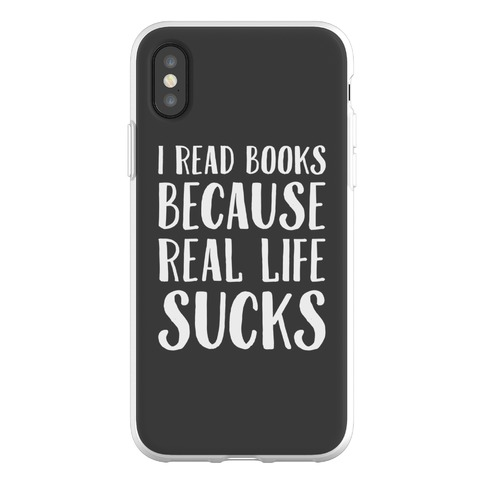 I Read Books Because Real Life Sucks Phone Flexi-Case