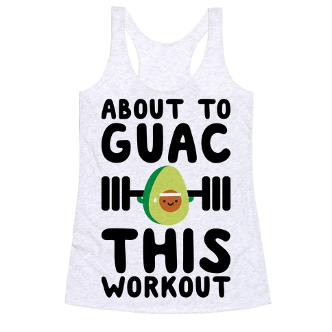 About To Guac This Workout Racerback Tank Top